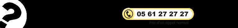 Aide au choix par téléphone : 05.61.27.27.27 -prix d'un appel normal)